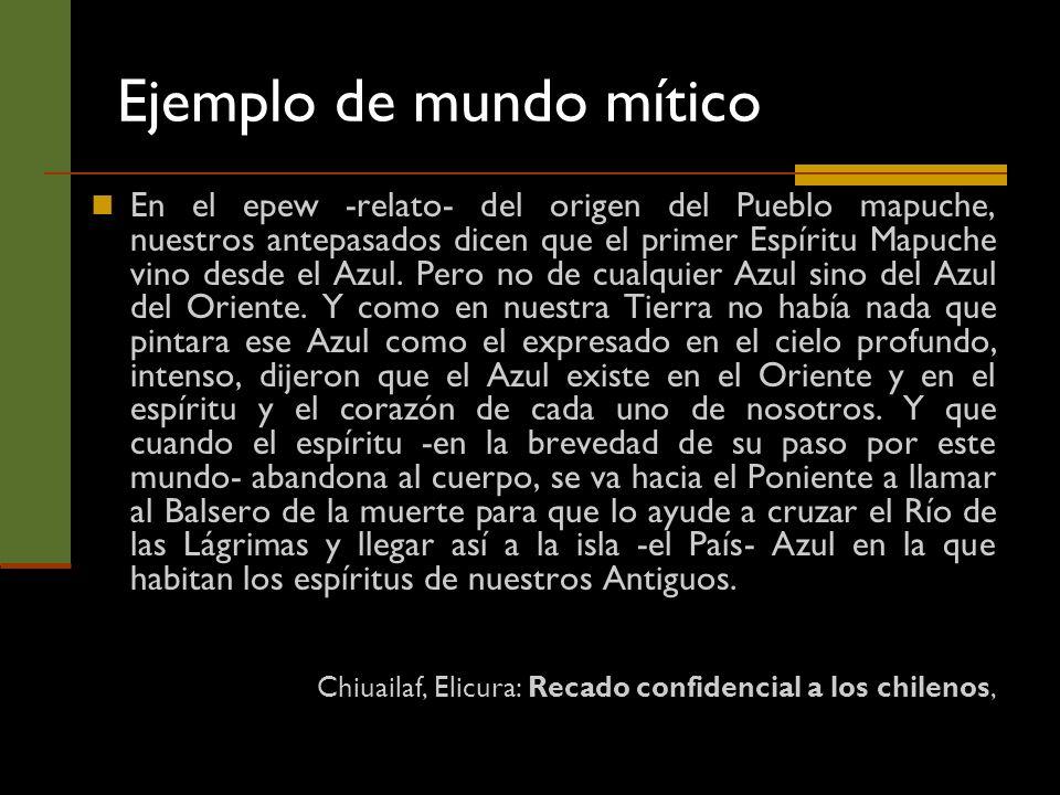 Ejemplo de mundo mítico En el epew -relato- del origen del Pueblo mapuche, nuestros antepasados dicen que el primer Espíritu Mapuche vino desde el Azu