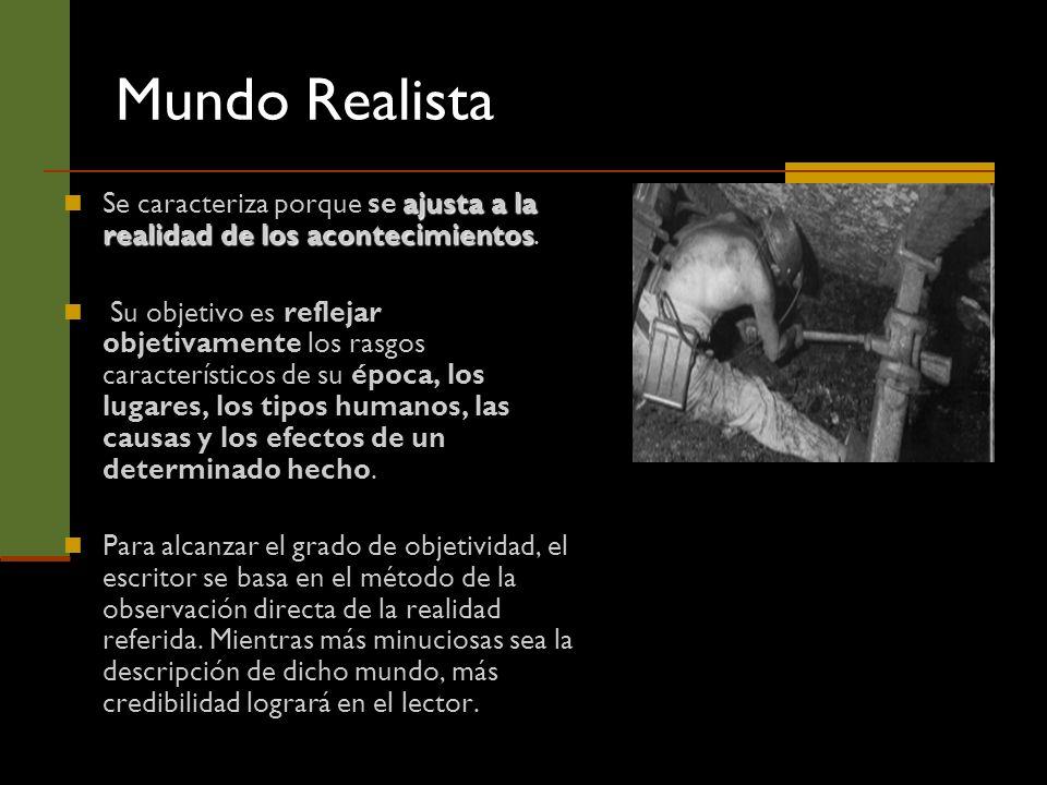 Mundo Realista ajusta a la realidad de los acontecimientos Se caracteriza porque se ajusta a la realidad de los acontecimientos. Su objetivo es reflej
