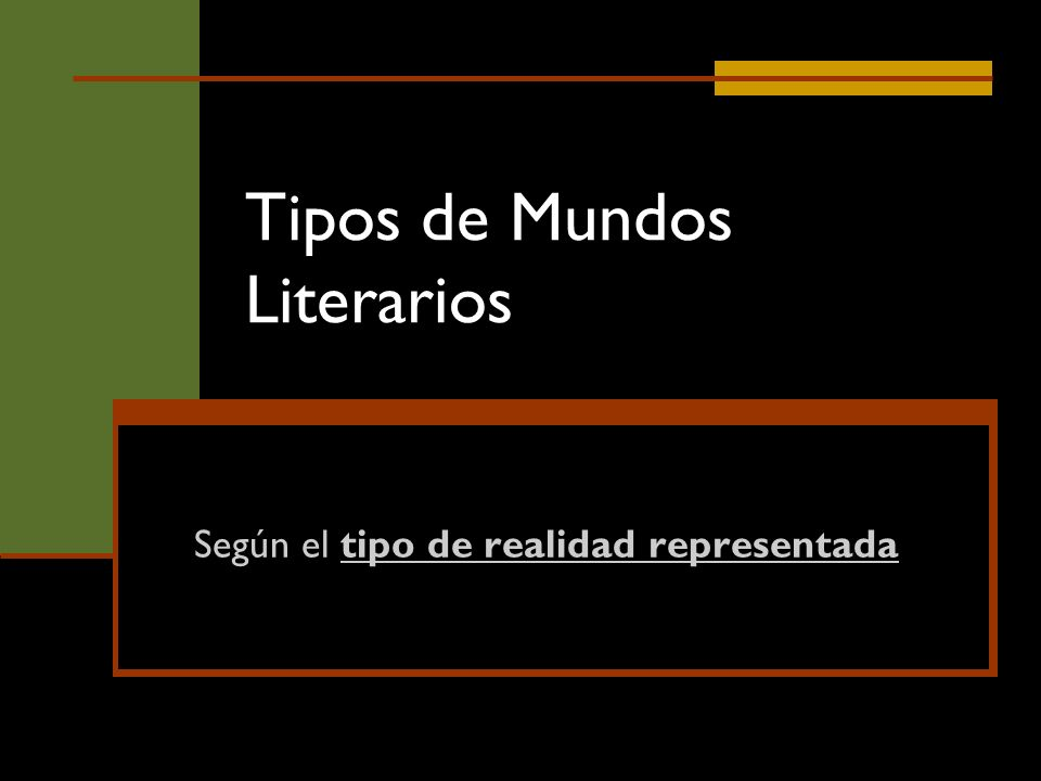Tipos de Mundos Literarios Según el tipo de realidad representada