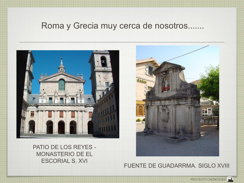PROYECTO CRONOSGEA Roma y Grecia muy cerca de nosotros....... PATIO DE LOS REYES - MONASTERIO DE EL ESCORIAL S. XVI FUENTE DE GUADARRMA. SIGLO XVIII