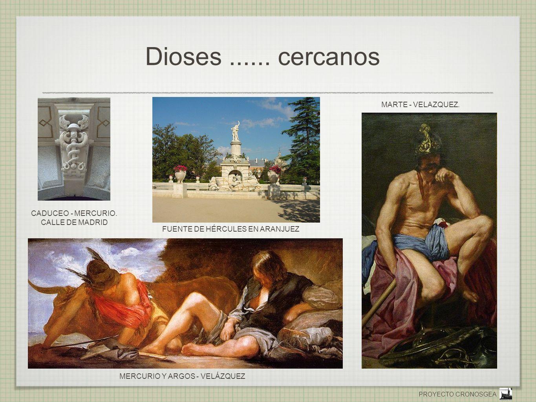 PROYECTO CRONOSGEA Dioses...... cercanos MARTE - VELAZQUEZ. CADUCEO - MERCURIO. CALLE DE MADRID FUENTE DE HÉRCULES EN ARANJUEZ MERCURIO Y ARGOS - VELÁ