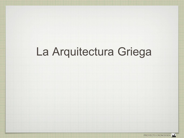 PROYECTO CRONOSGEA La Arquitectura romana sigue modelos griegos con algunas características particulares.