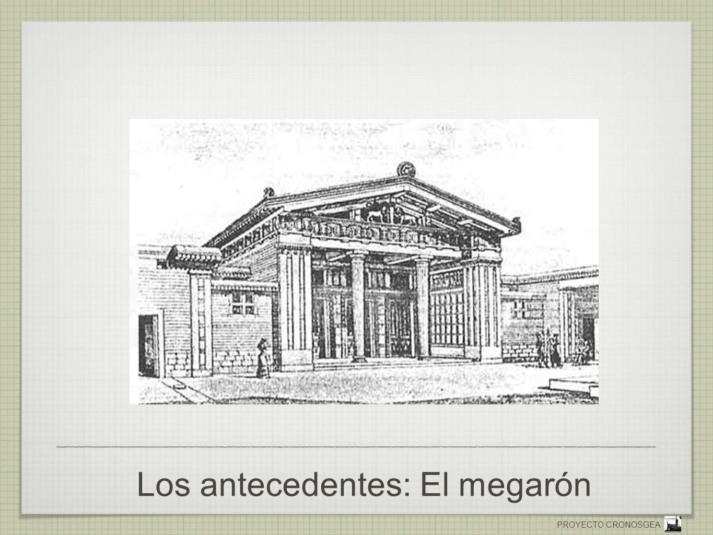 PROYECTO CRONOSGEA Los antecedentes: El megarón