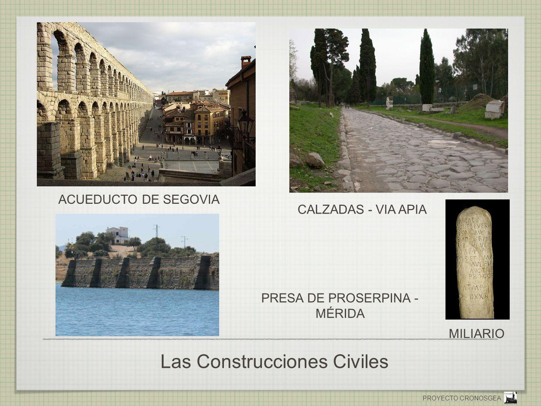 PROYECTO CRONOSGEA Las Construcciones Civiles ACUEDUCTO DE SEGOVIA PRESA DE PROSERPINA - MÉRIDA TEXTO MILIARIO CALZADAS - VIA APIA
