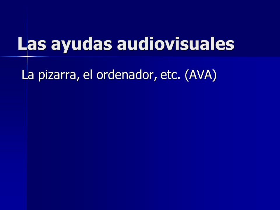 Las ayudas audiovisuales La pizarra, el ordenador, etc. (AVA)