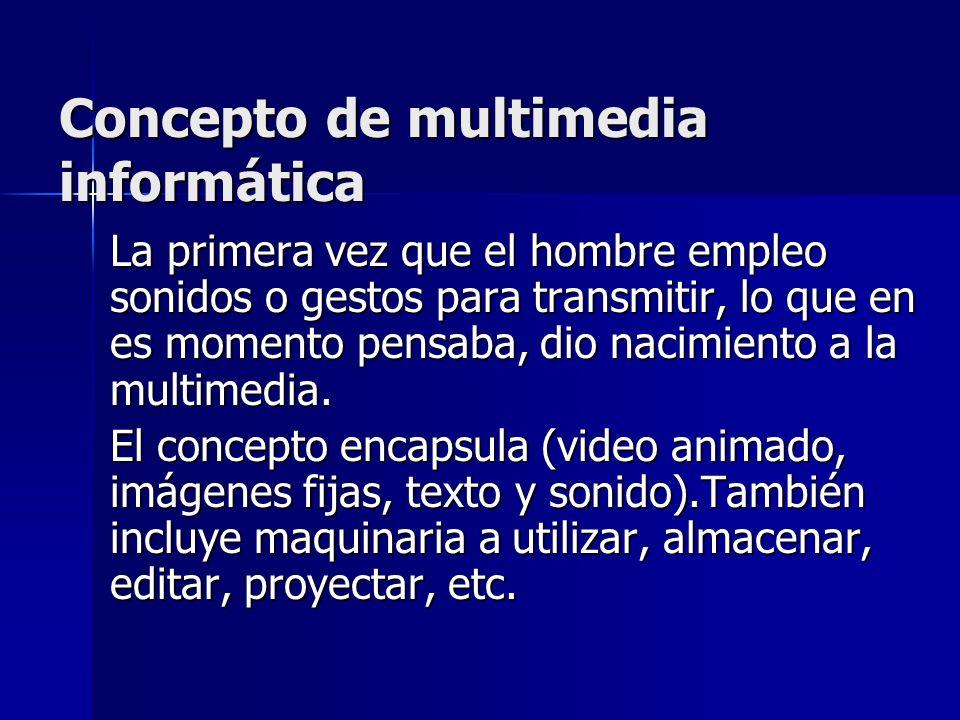 Concepto de multimedia informática La primera vez que el hombre empleo sonidos o gestos para transmitir, lo que en es momento pensaba, dio nacimiento