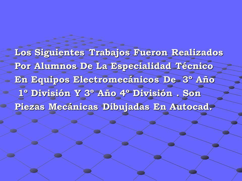 Los Siguientes Trabajos Fueron Realizados Por Alumnos De La Especialidad Técnico En Equipos Electromecánicos De 3º Año 1º División Y 3º Año 4º Divisió