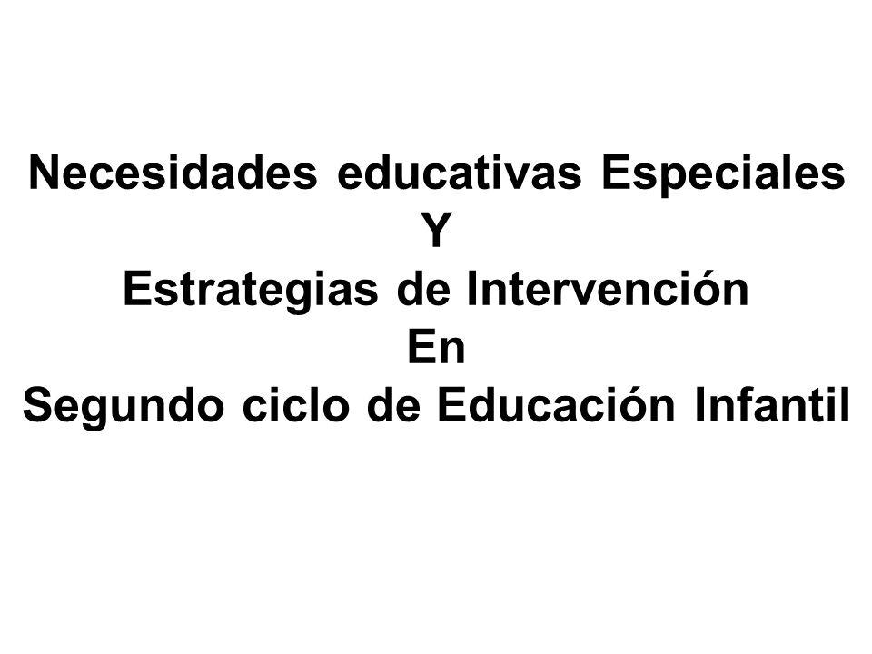 Necesidades educativas Especiales Y Estrategias de Intervención En Segundo ciclo de Educación Infantil