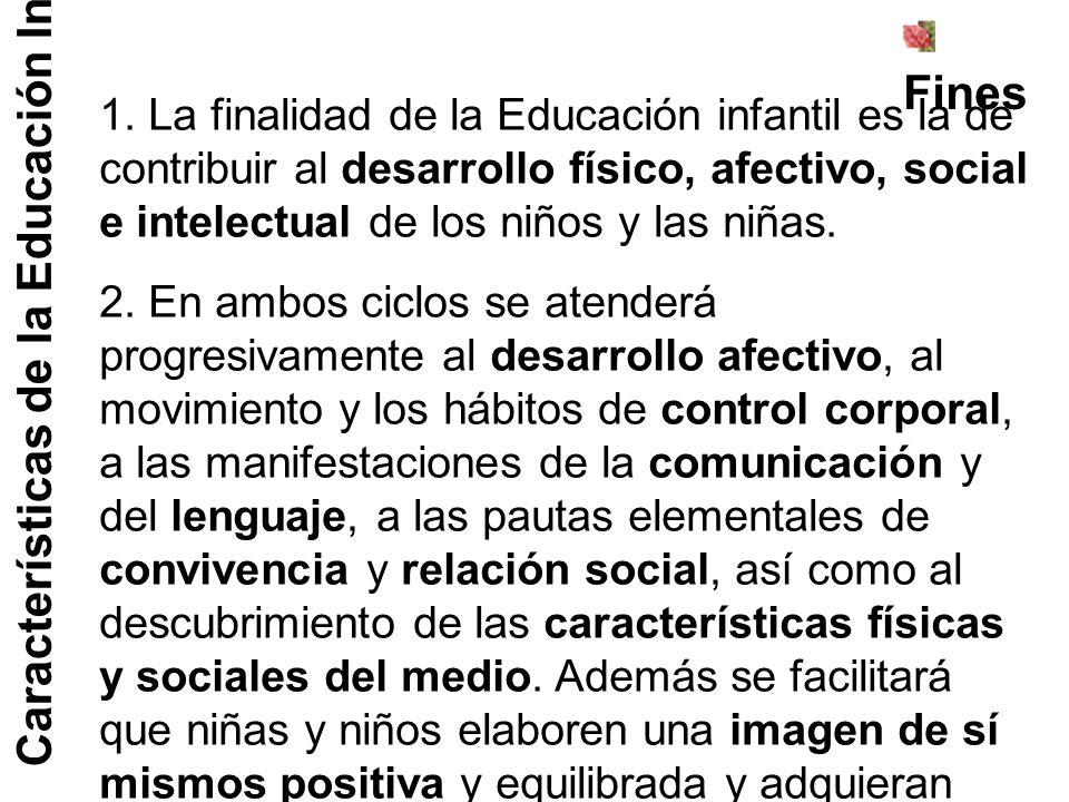 Características de la Educación Infantil Fines 1. La finalidad de la Educación infantil es la de contribuir al desarrollo físico, afectivo, social e i