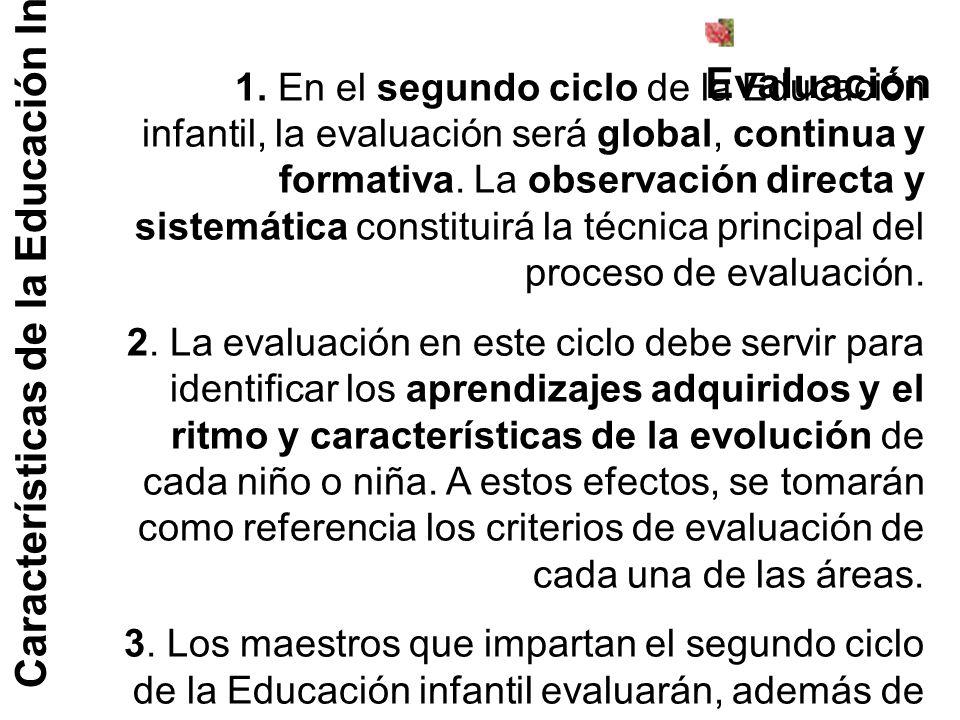 Características de la Educación Infantil Evaluación 1. En el segundo ciclo de la Educación infantil, la evaluación será global, continua y formativa.