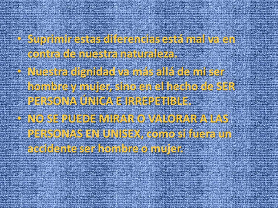 Suprimir estas diferencias está mal va en contra de nuestra naturaleza. Suprimir estas diferencias está mal va en contra de nuestra naturaleza. Nuestr