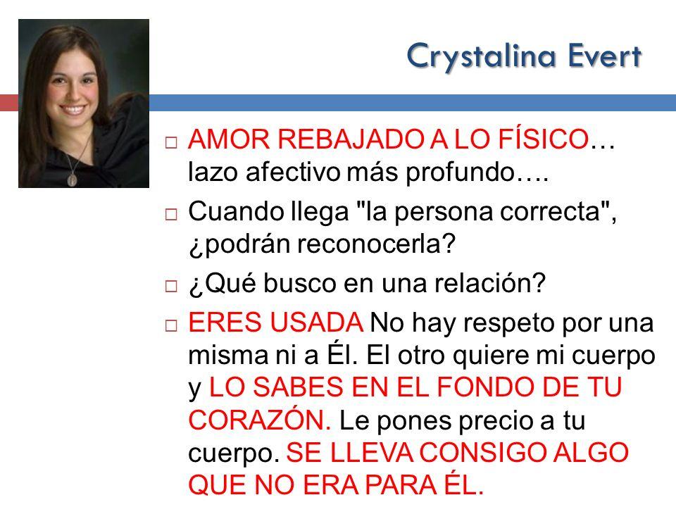 Crystalina Evert AMOR REBAJADO A LO FÍSICO… lazo afectivo más profundo…. Cuando llega