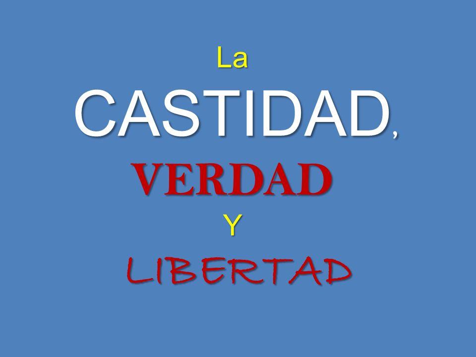 La CASTIDAD, CASTIDAD,VERDADY LIBERTAD LIBERTAD