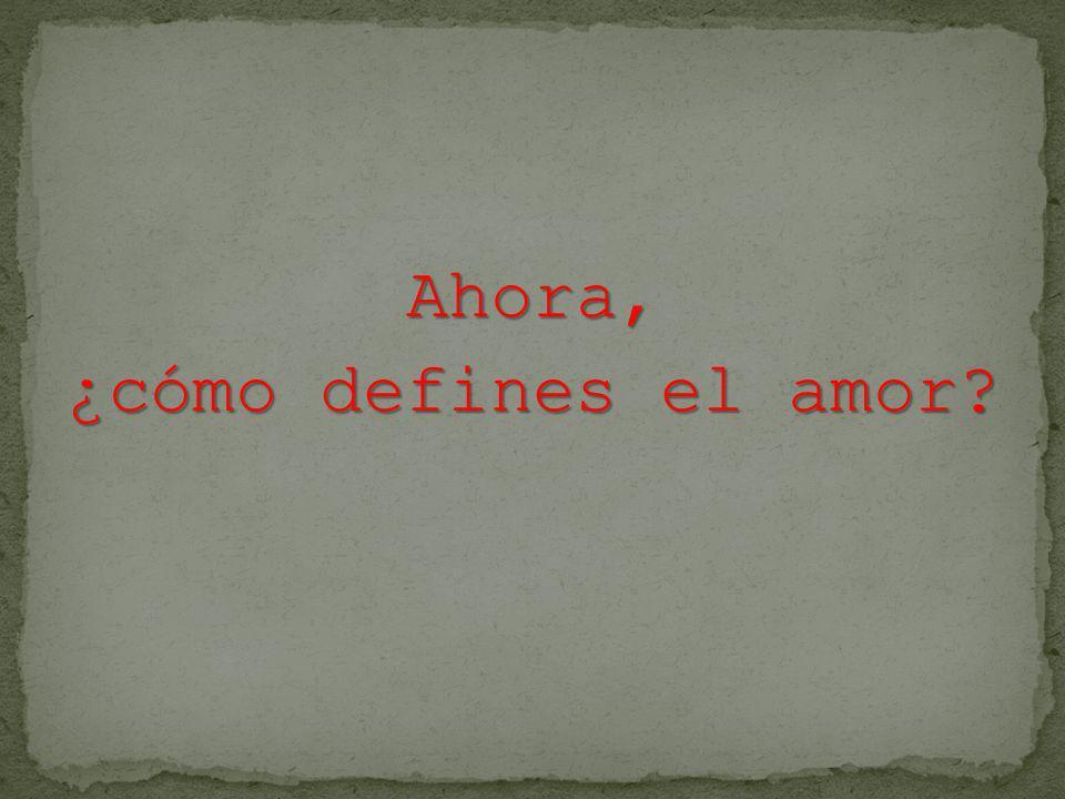 Ahora, ¿cómo defines el amor?