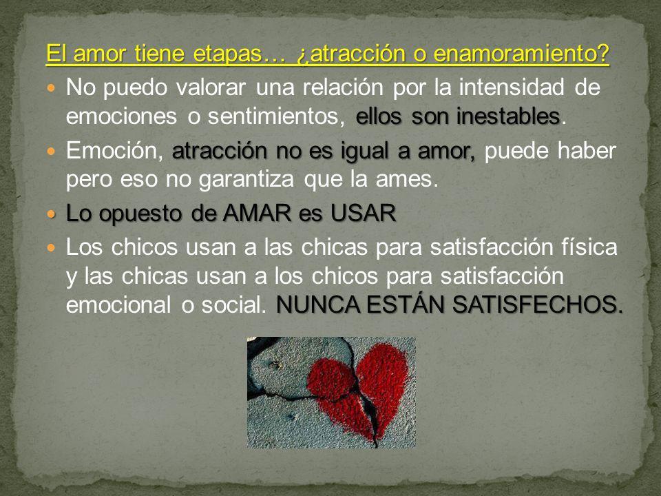 El amor tiene etapas… ¿atracción o enamoramiento? ellos son inestables No puedo valorar una relación por la intensidad de emociones o sentimientos, el
