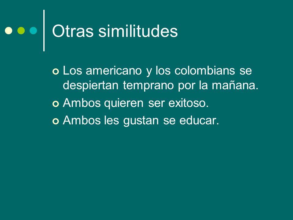 Otras similitudes Los americano y los colombians se despiertan temprano por la mañana.