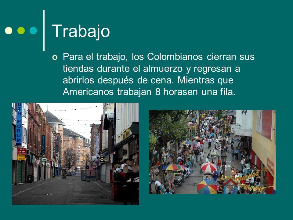 Trabajo Para el trabajo, los Colombianos cierran sus tiendas durante el almuerzo y regresan a abrirlos después de cena.