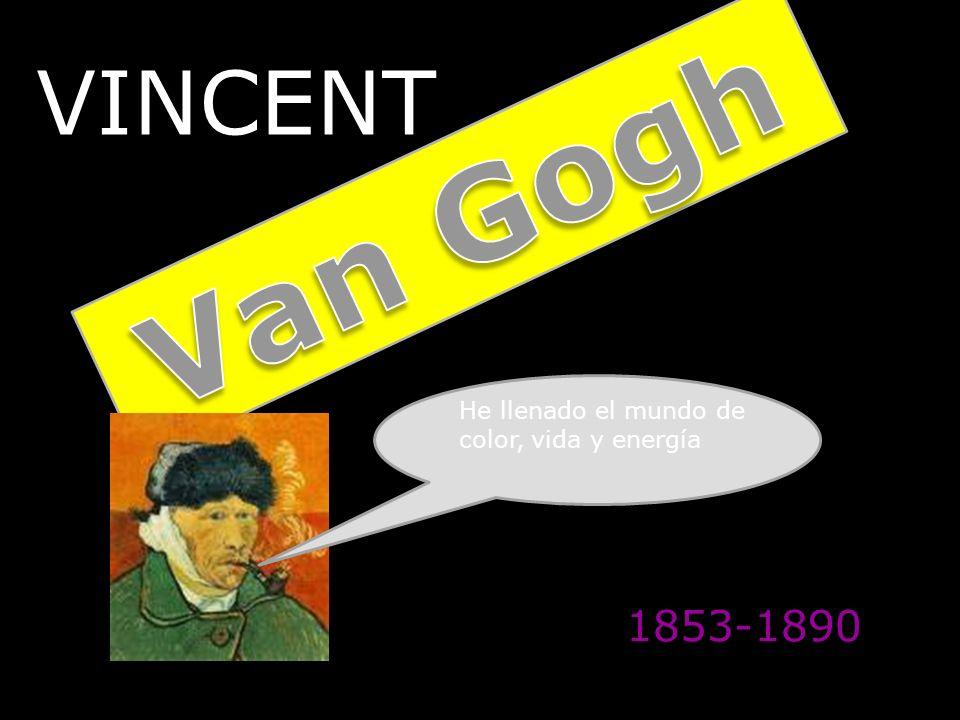Me llamo …..Vincent Van Gogh A lo largo de mi vida he sido un poco de todo: representante de arte, predicador en una región minera, profe de idiomas, vendedor de libros,…., pero, por encima de todo, pintar ha sido mi verdadera pasión.