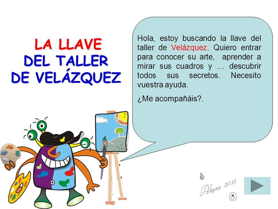 LA LLAVE DEL TALLER DE VELÁZQUEZ LA LLAVE DEL TALLER DE VELÁZQUEZ Hola, estoy buscando la llave del taller de Velázquez. Quiero entrar para conocer su