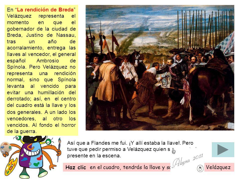 Así que a Flandes me fui. ¡Y allí estaba la llave!. Pero tuve que pedir permiso a Velázquez quien se encontraba presente en la escena. En La rendición