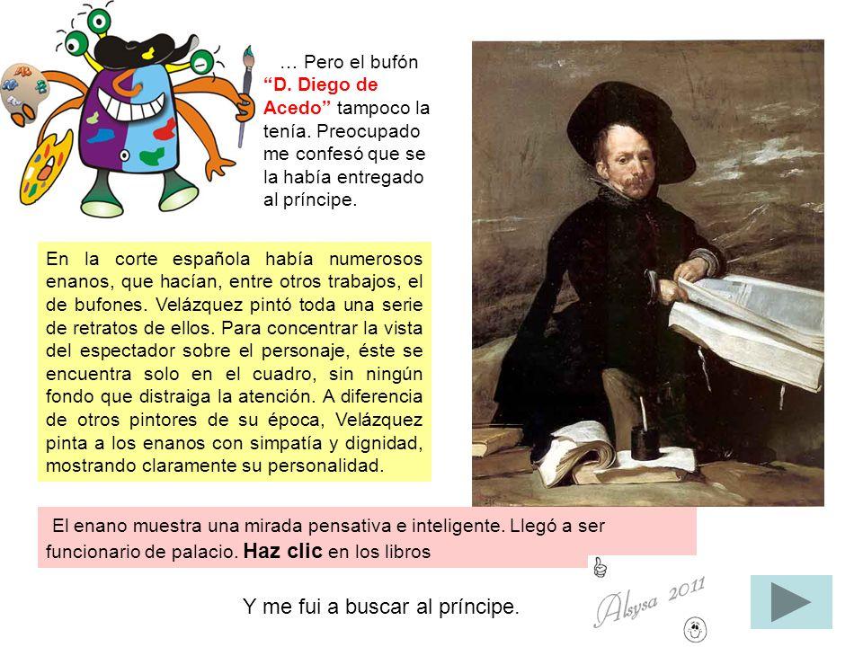 En la corte española había numerosos enanos, que hacían, entre otros trabajos, el de bufones. Velázquez pintó toda una serie de retratos de ellos. Par