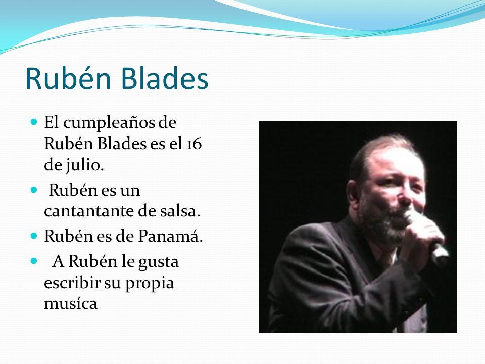Rubén Blades El cumpleaños de Rubén Blades es el 16 de julio. Rubén es un cantantante de salsa. Rubén es de Panamá. A Rubén le gusta escribir su propi
