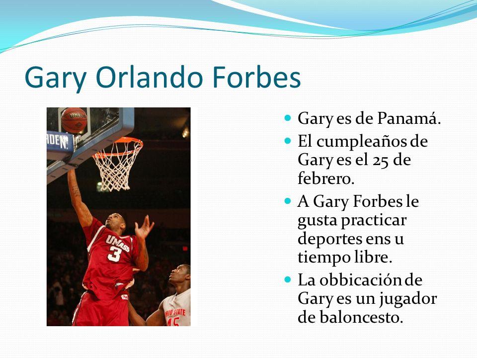 Gary Orlando Forbes Gary es de Panamá. El cumpleaños de Gary es el 25 de febrero. A Gary Forbes le gusta practicar deportes ens u tiempo libre. La obb