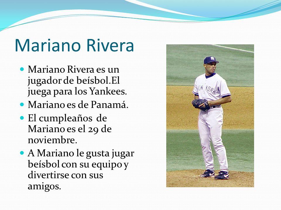Mariano Rivera Mariano Rivera es un jugador de beísbol.El juega para los Yankees. Mariano es de Panamá. El cumpleaños de Mariano es el 29 de noviembre