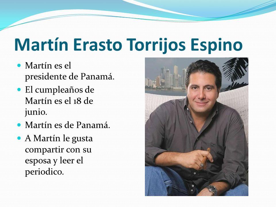 Martín Erasto Torrijos Espino Martín es el presidente de Panamá. El cumpleaños de Martín es el 18 de junio. Martín es de Panamá. A Martín le gusta com