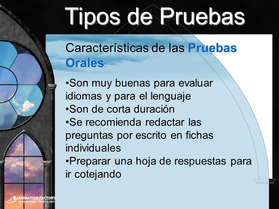 Tipos de Pruebas Pruebas Orales : Características de las Pruebas Orales : Son muy buenas para evaluar idiomas y para el lenguaje Son de corta duración