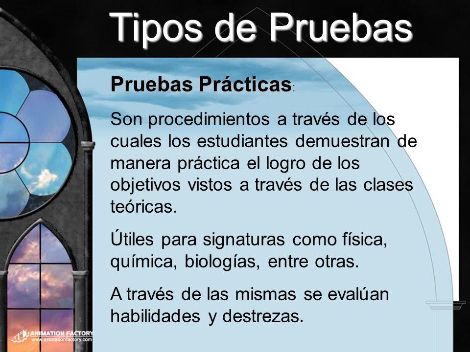 Tipos de Pruebas Pruebas Prácticas Pruebas Prácticas : Son procedimientos a través de los cuales los estudiantes demuestran de manera práctica el logr