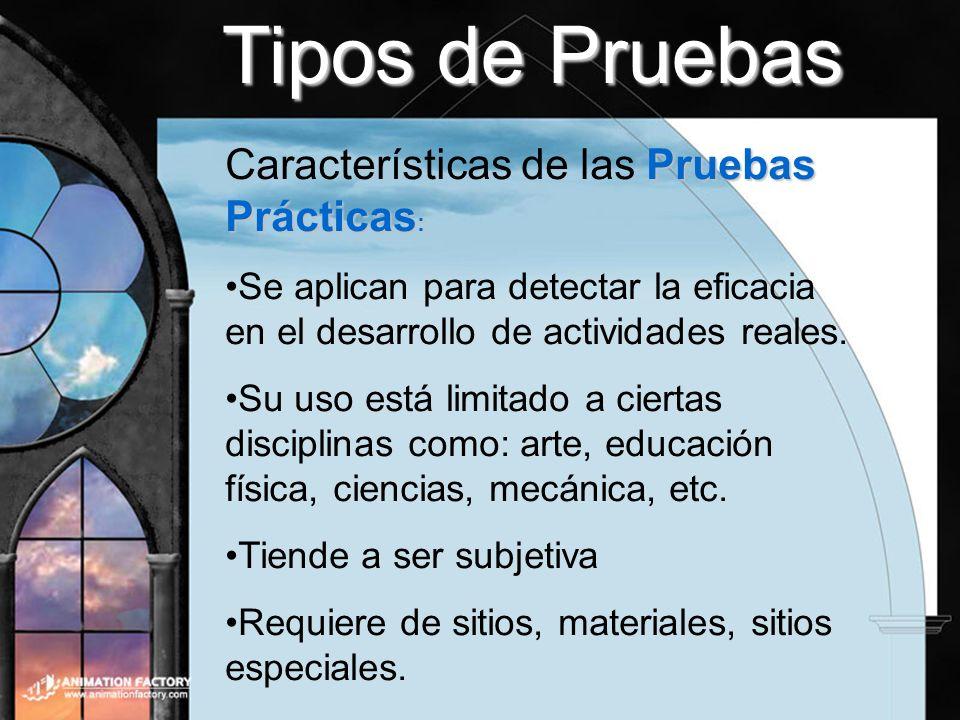 Tipos de Pruebas Pruebas Prácticas : Características de las Pruebas Prácticas : Se aplican para detectar la eficacia en el desarrollo de actividades r
