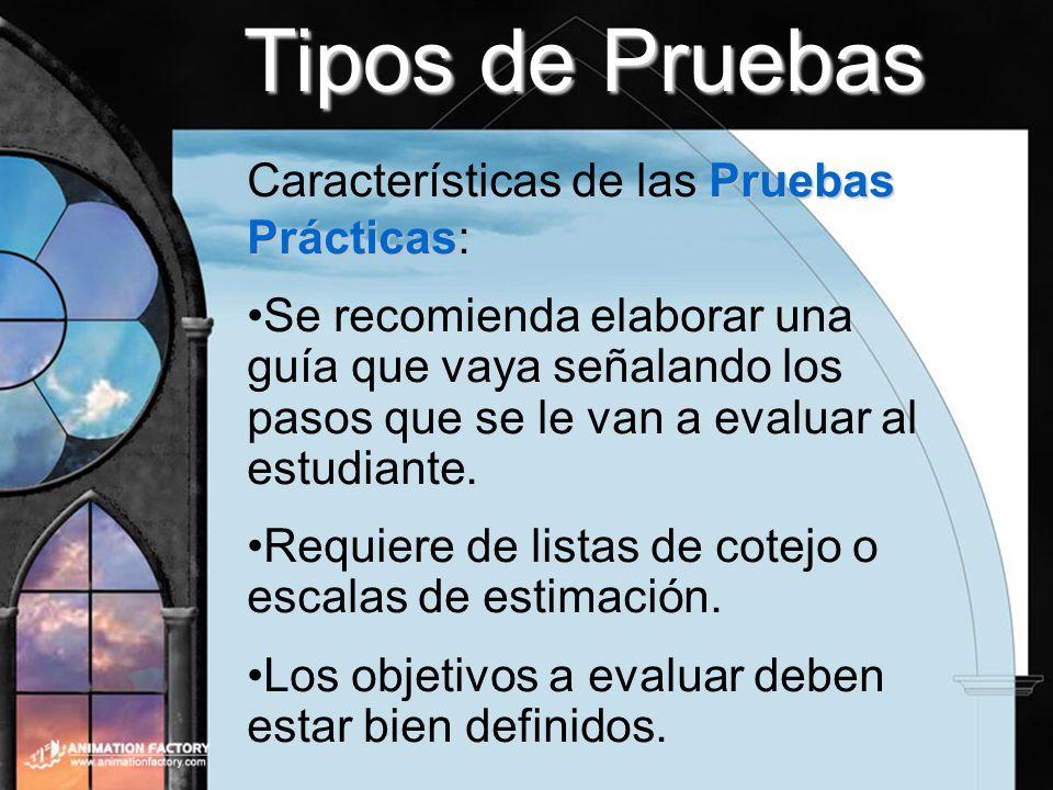 Tipos de Pruebas Pruebas Prácticas Características de las Pruebas Prácticas: Se recomienda elaborar una guía que vaya señalando los pasos que se le va