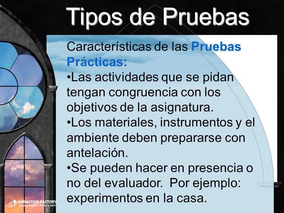 Tipos de Pruebas Pruebas Prácticas: Características de las Pruebas Prácticas: Las actividades que se pidan tengan congruencia con los objetivos de la