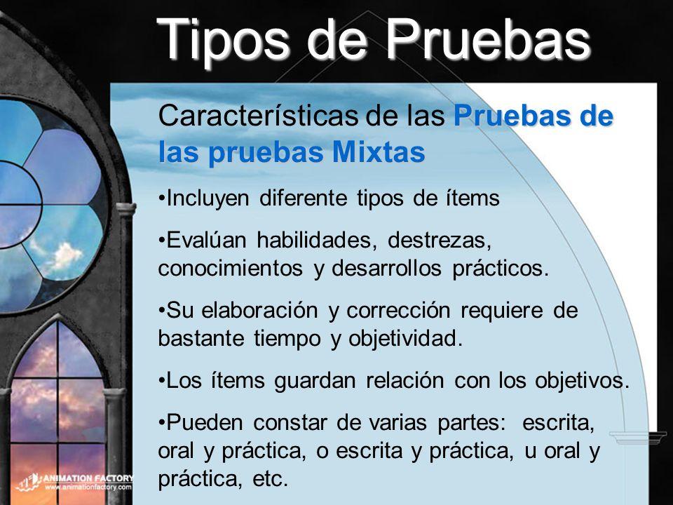 Tipos de Pruebas Pruebas de las pruebas Mixtas Características de las Pruebas de las pruebas Mixtas Incluyen diferente tipos de ítems Evalúan habilida