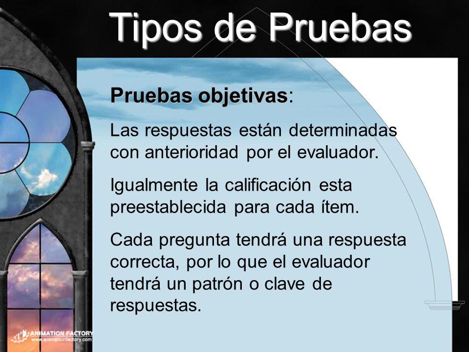 Tipos de Pruebas Pruebas objetivas Pruebas objetivas: Las respuestas están determinadas con anterioridad por el evaluador. Igualmente la calificación