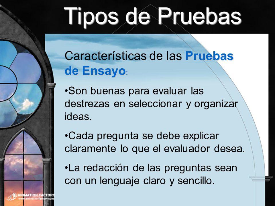 Tipos de Pruebas Pruebas de Ensayo : Características de las Pruebas de Ensayo : Son buenas para evaluar las destrezas en seleccionar y organizar ideas