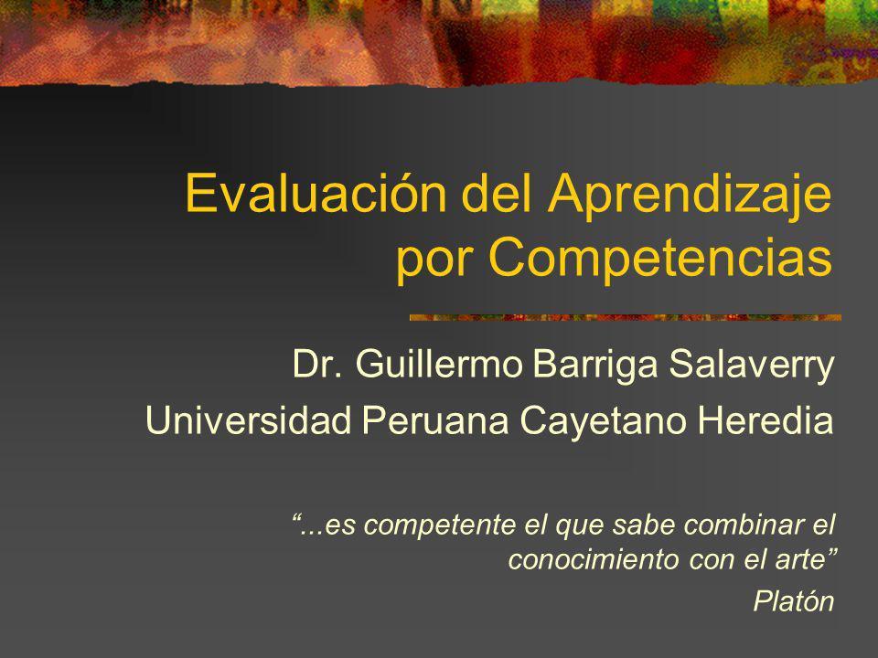 Evaluación del Aprendizaje por Competencias Dr. Guillermo Barriga Salaverry Universidad Peruana Cayetano Heredia...es competente el que sabe combinar