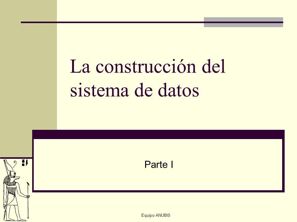 Equipo ANUBIS La construcción del sistema de datos Parte I