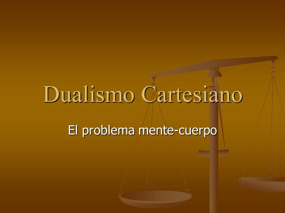Dualismo Cartesiano El problema mente-cuerpo