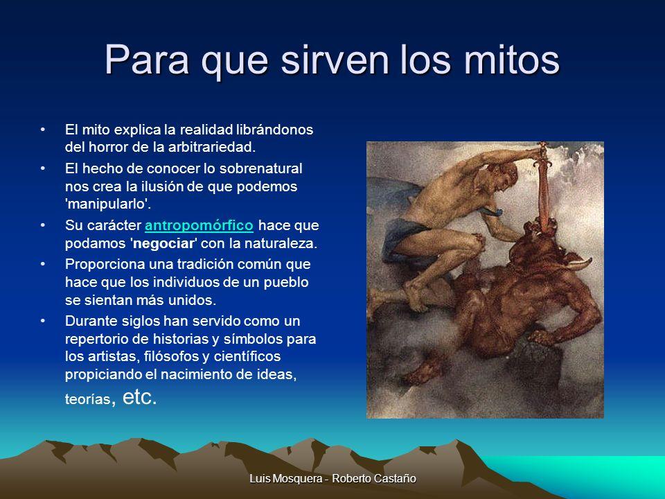 Luis Mosquera - Roberto Castaño Tipos de mitos Mitos etiológicos: Explican el origen de los seres y de las cosas; intentan dar una explicación a las peculiaridades del presente.