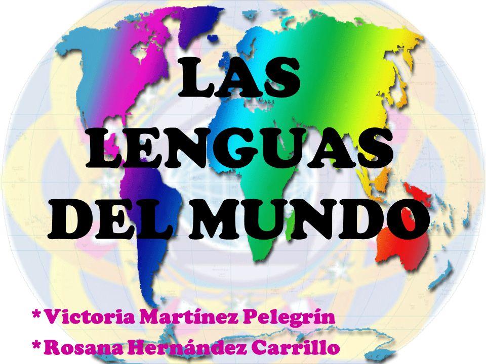 LAS LENGUAS DEL MUNDO *Victoria Martínez Pelegrín *Rosana Hernández Carrillo