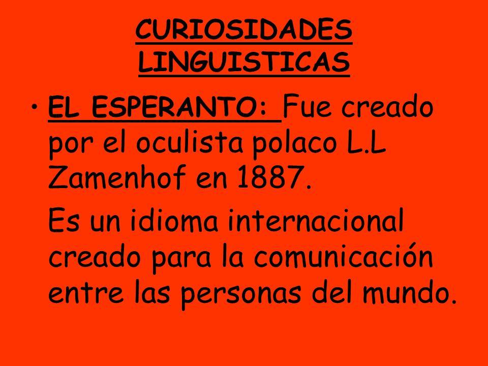 CURIOSIDADES LINGUISTICAS EL ESPERANTO: Fue creado por el oculista polaco L.L Zamenhof en 1887. Es un idioma internacional creado para la comunicación