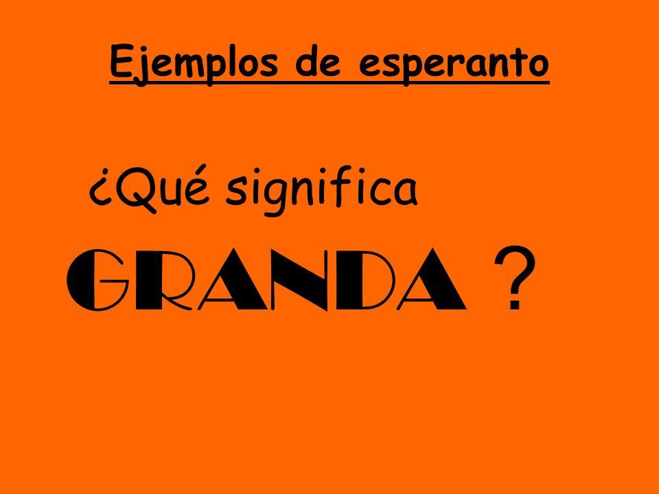 Ejemplos de esperanto ¿ Qué significa GRANDA ?