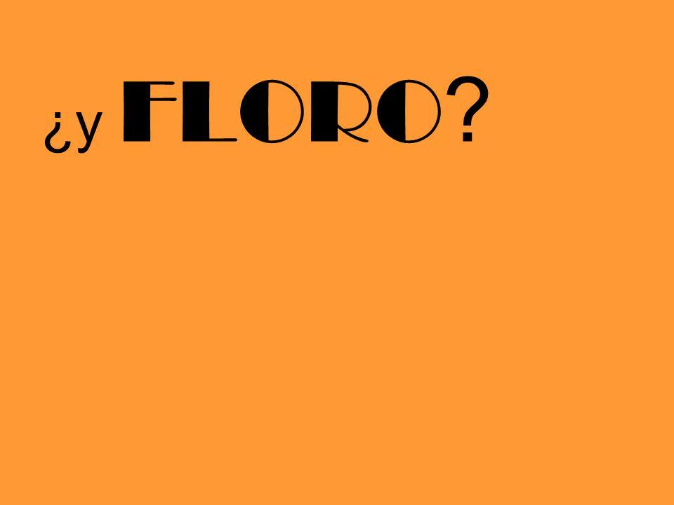¿y FLORO ?