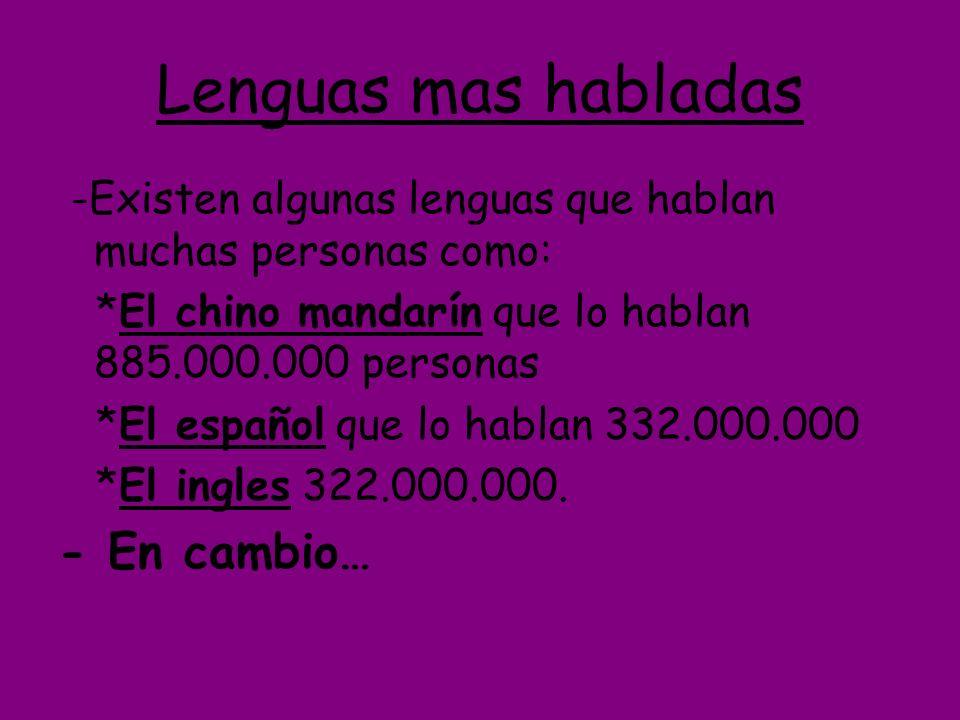 Lenguas mas habladas -Existen algunas lenguas que hablan muchas personas como: *El chino mandarín que lo hablan 885.000.000 personas *El español que l
