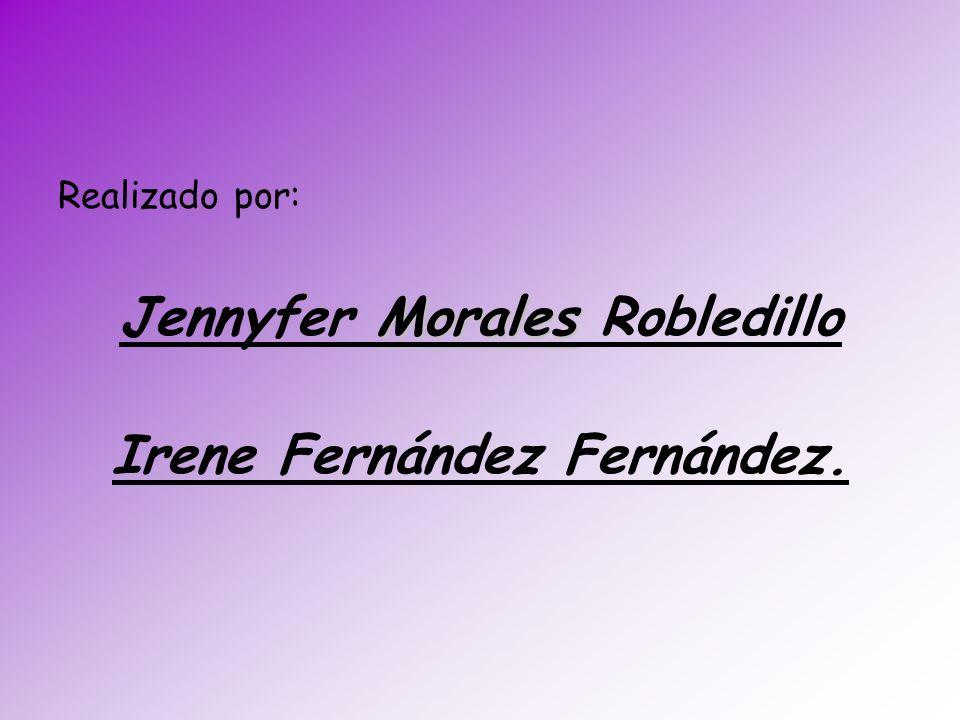 Realizado por: Morales Jennyfer Morales Robledillo Irene Fernández Fernández.