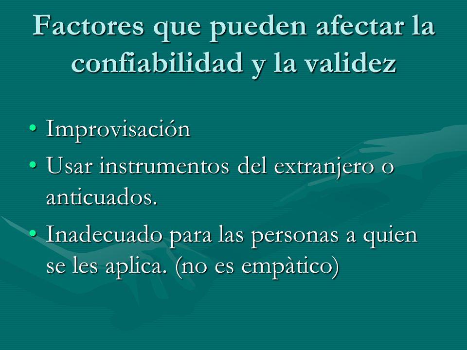 Factores que pueden afectar la confiabilidad y la validez ImprovisaciónImprovisación Usar instrumentos del extranjero o anticuados.Usar instrumentos d
