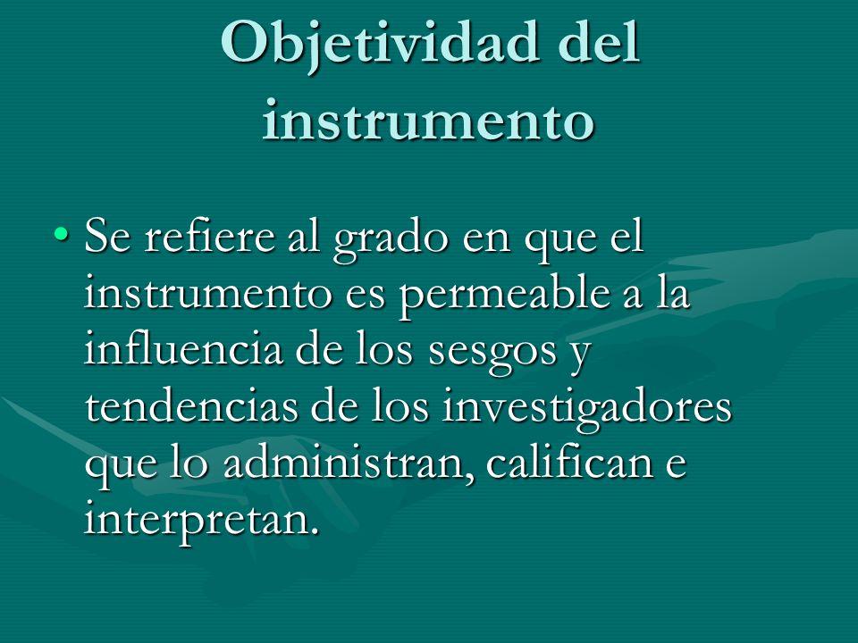 Objetividad del instrumento Se refiere al grado en que el instrumento es permeable a la influencia de los sesgos y tendencias de los investigadores qu