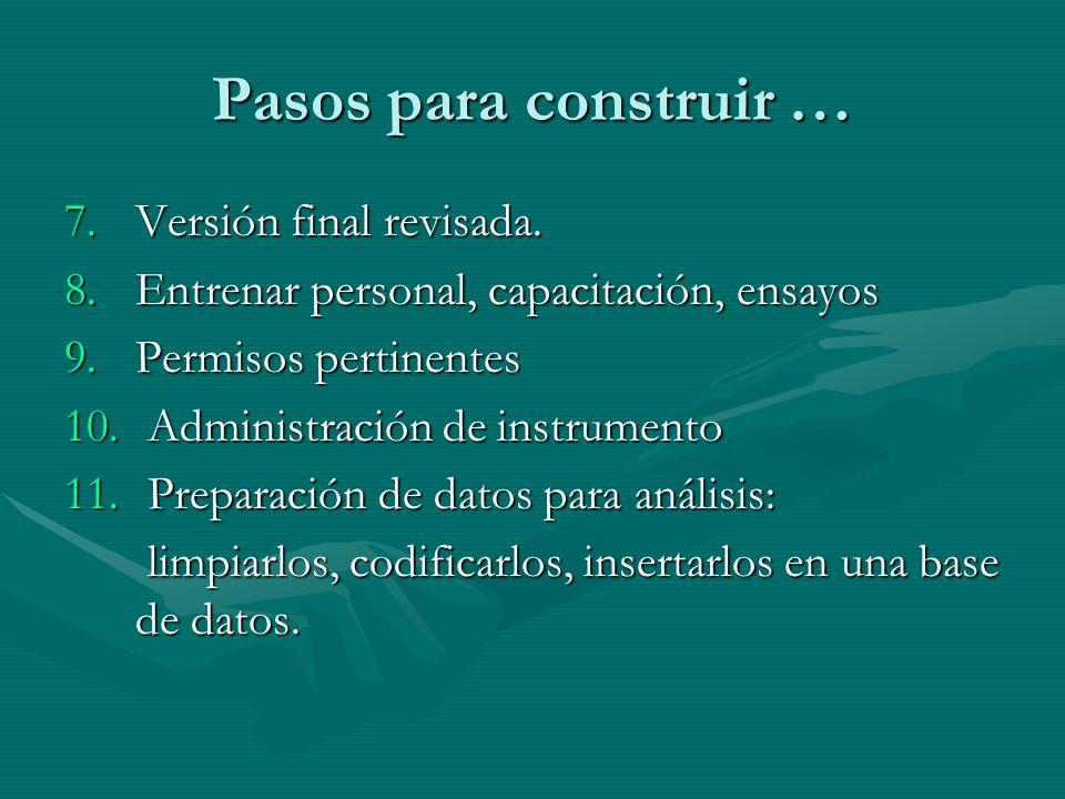 Pasos para construir … 7.Versión final revisada. 8.Entrenar personal, capacitación, ensayos 9.Permisos pertinentes 10. Administración de instrumento 1